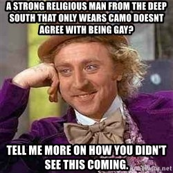 Charlie meme - a strong RELIGIOUS MAN from the deep south that only wears camo doesnt agree with being gay?  tell me more on how you didn't see this coming.