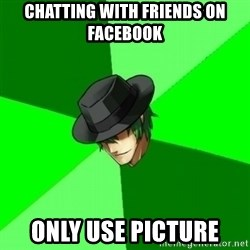 Advice Hazama - chatting with friends on facebook only use picture