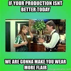 Office Space Flair - if your production isnt better today we are gonna make you wear more flair