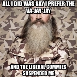 Phil Robertson Duck Dynasty - All I did was say I prefer the va-jay-jay and the liberal commies suspended me