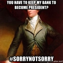 Alexander Hamilton - you have to keep my bank to become president? #Sorrynotsorry