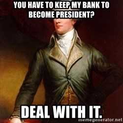 Alexander Hamilton - you have to keep my bank to become president? deal with it.