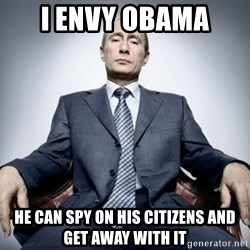 Vladimir Putin - I envy obama He can spy on his citizens and get away with it