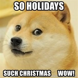 Real Doge - So holidays such christmas      wow!