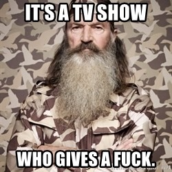 Phil Robertson Duck Dynasty - it's a tv show who gives a fuck.