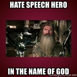 duck dynasty phil - HATE SPEECH HERO IN THE NAME OF GOD
