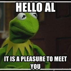 Kermit The Frog h - Hello AL IT is a pleasure to meet you
