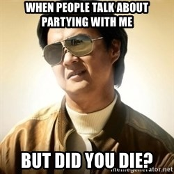 Mr. Chow2 - When people talk about partying with me but did you die?