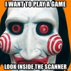 Jigsaw from saw evil - i want to play a game  look inside the scanner