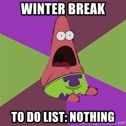 Surprised Patrick Star - WINTER BREAK To do list: nothing