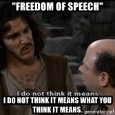 "Grammar Nazi Inigo - ""Freedom of speech"" i DO NOT THINK IT MEANS WHAT YOU THINK IT MEANS."