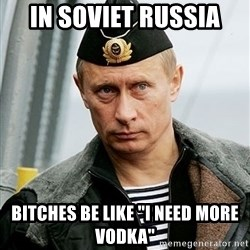 "Russian Awesome Face - In soviet russia  bitches be like ""i need more vodka"""
