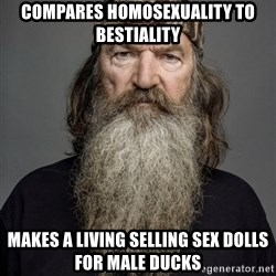 Duck dynasty phil robertson - Compares Homosexuality to bestiality Makes a living selling sex dolls for male ducks