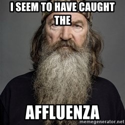 Duck dynasty phil robertson - I Seem to have caught the  affluenza