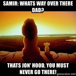 Simba - samir: Whats way over there dad? Thats jon' hood, you must never go there!