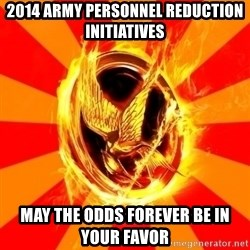 Typical fan of the hunger games - 2014 army personnel reduction initiatives may the odds forever be in your favor