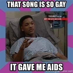 Will Smith aids - That song is so gay It gave me aids
