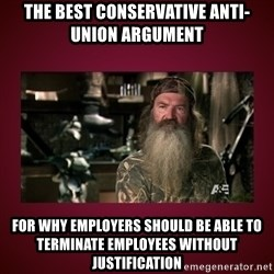 duck dynasty phil - The best conservative anti-union argument for why employers should be able to terminate employees without justification