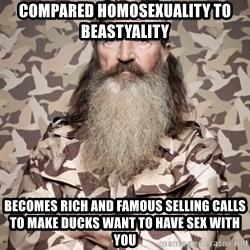 Phil Robertson Duck Dynasty - compared homosexuality to beastyality becomes rich and famous selling calls to make ducks want to have sex with you