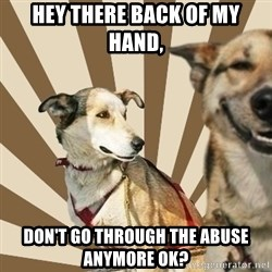 Stoner dogs concerned friend - hey there back of my hand, don't go through the abuse anymore ok?