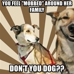 """Stoner dogs concerned friend - you feel """"mobbed"""" around her family don't you dog??"""