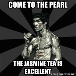 Bruce Lee Figther - Come to the Pearl The Jasmine Tea is excellent