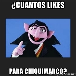 The Count from Sesame Street - ¿cuantos likes para chiquimarco?