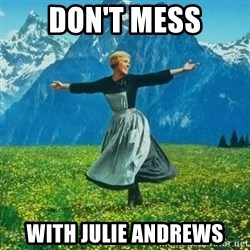 Julie Andrews looking for a fuck to give - Don't Mess With Julie Andrews