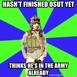 Wannabe Army Kid - Hasn't finished osut yet thinks he's in the army already