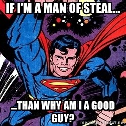 Badass Superman - if i'm a man of steal... ...than why am i a good guy?