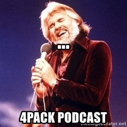 Kenny Rogers -                                  ... 4Pack Podcast