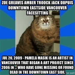 AMBER DTES VANCOUVER - ZOE GREAVES AMBER TROOCK jack dupuis downtown eastside vancouver facesitting Jul 20, 2009 - Pamela Masik is an artist in Vancouver that began a art project since 2006 in ... who have gone missing or found dead in the downtown east side.
