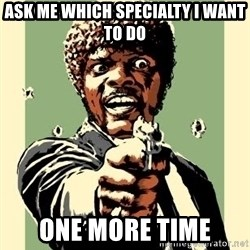 Samuel Pulp Fiction - Ask me which specialty I want to do One more time