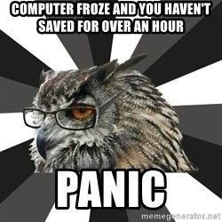 ITCS Owl - Computer froze and you haven't saved for over an hour panic