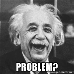 einstein laugh -  PROBLEM?