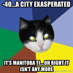 Winnipeg Cat - -40...a city exasperated It's manitoba ti....oh right it isn't any more