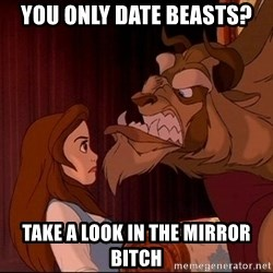 BeastGuy - You only date Beasts? Take a look in the mirror bitch