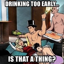 Archers party - drinking too early... is that a thing?
