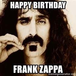 Frank Zappa - Happy Birthday  frank zappa