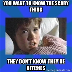 i see dead people - you want to know the scary thing they don't know they're bitches