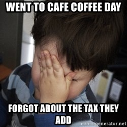 Confession Kid - went to cafe coffee day forgot about the tax they add