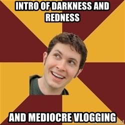 Tobuscus - Intro of darkness and redness and mediocre vlogging