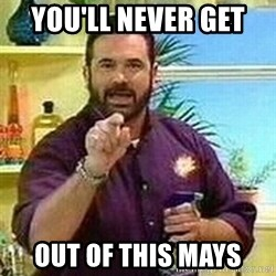 Badass Billy Mays - you'll never get  out of this mays
