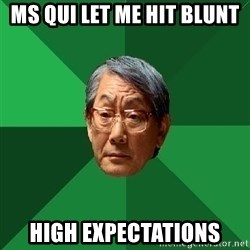 High Expectations Asian Father - MS QUI LET ME HIT BLUNT HIGH EXPECTATIONS