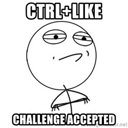 Challenge Accepted - ctrl+like challenge accepted