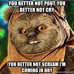 Rape Ewok - You better not pout, you better not cry you better not scream I'm coming in dry