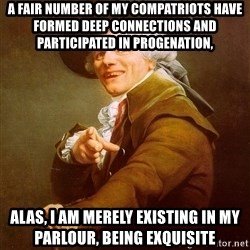 Joseph Ducreux - A fair number of my compatriots have formed deep connections and participated in progenation,  alas, I am merely existing in my parlour, being exquisite