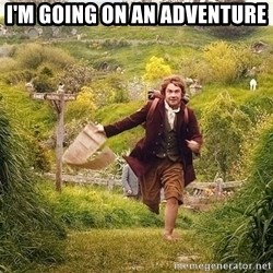 Hobbit going on an adventure - i'm going on an adventure