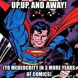 Badass Superman - up,up, and away! (To medeocrity in 3 more years of comics)