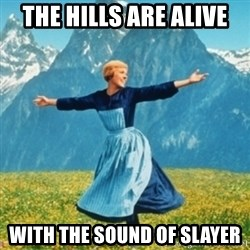 Sound Of Music Lady - the hills are alive with the sound of slayer